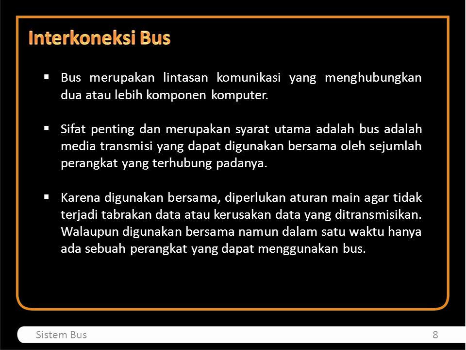  Bus merupakan lintasan komunikasi yang menghubungkan dua atau lebih komponen komputer.  Sifat penting dan merupakan syarat utama adalah bus adalah