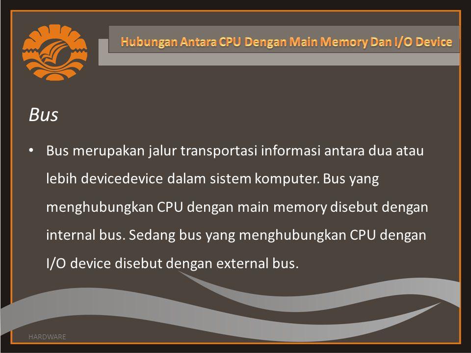 Bus • Bus merupakan jalur transportasi informasi antara dua atau lebih devicedevice dalam sistem komputer. Bus yang menghubungkan CPU dengan main memo