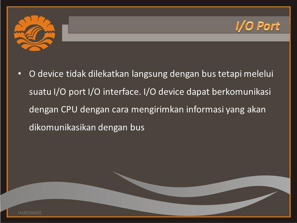 • O device tidak dilekatkan langsung dengan bus tetapi melelui suatu I/O port I/O interface. I/O device dapat berkomunikasi dengan CPU dengan cara men