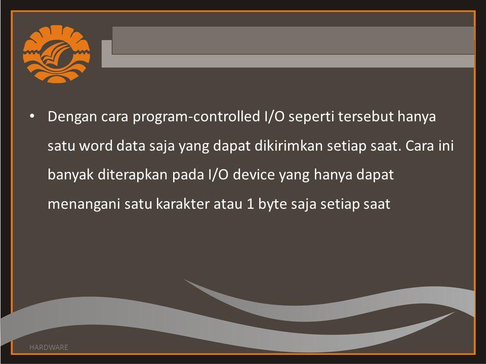 • Dengan cara program-controlled I/O seperti tersebut hanya satu word data saja yang dapat dikirimkan setiap saat. Cara ini banyak diterapkan pada I/O
