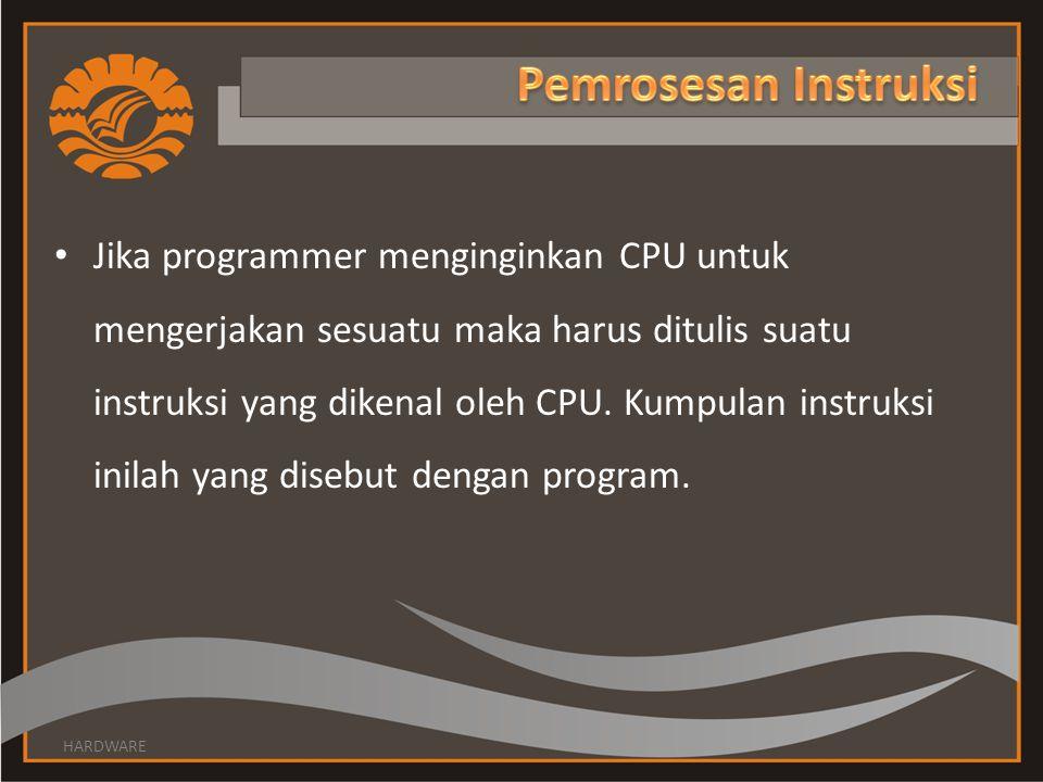 • Jika programmer menginginkan CPU untuk mengerjakan sesuatu maka harus ditulis suatu instruksi yang dikenal oleh CPU. Kumpulan instruksi inilah yang