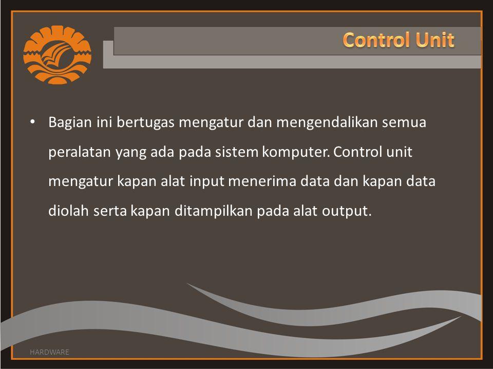 • Bagian ini bertugas mengatur dan mengendalikan semua peralatan yang ada pada sistem komputer. Control unit mengatur kapan alat input menerima data d
