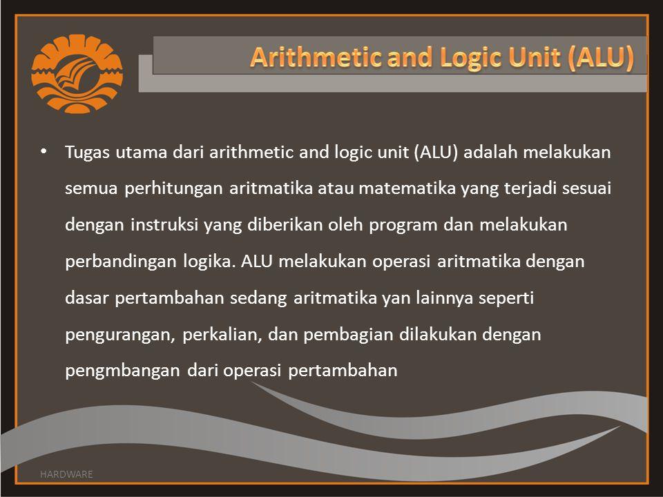 • Tugas utama dari arithmetic and logic unit (ALU) adalah melakukan semua perhitungan aritmatika atau matematika yang terjadi sesuai dengan instruksi