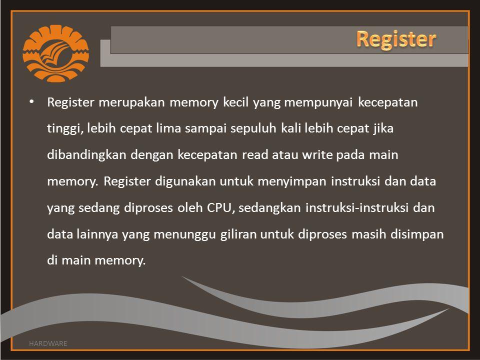 • Register merupakan memory kecil yang mempunyai kecepatan tinggi, lebih cepat lima sampai sepuluh kali lebih cepat jika dibandingkan dengan kecepatan