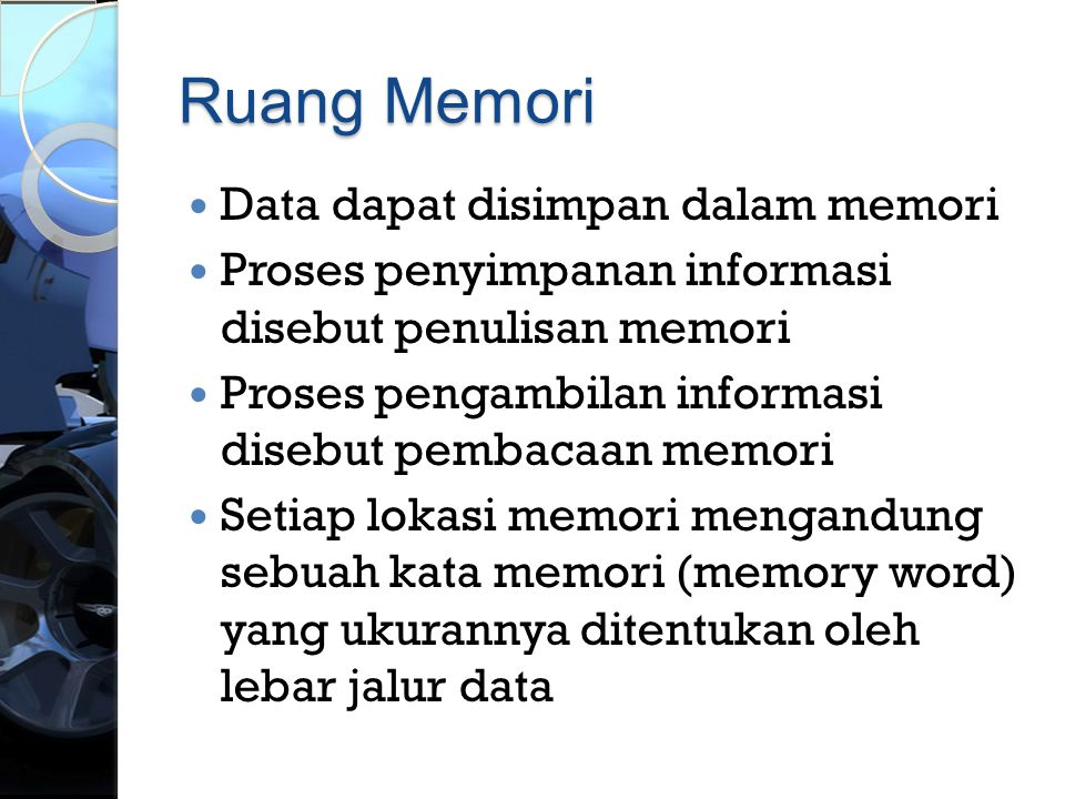 Ruang Memori  Data dapat disimpan dalam memori  Proses penyimpanan informasi disebut penulisan memori  Proses pengambilan informasi disebut pembaca