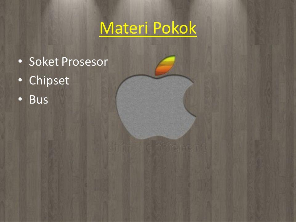 Materi Pokok • Soket Prosesor • Chipset • Bus