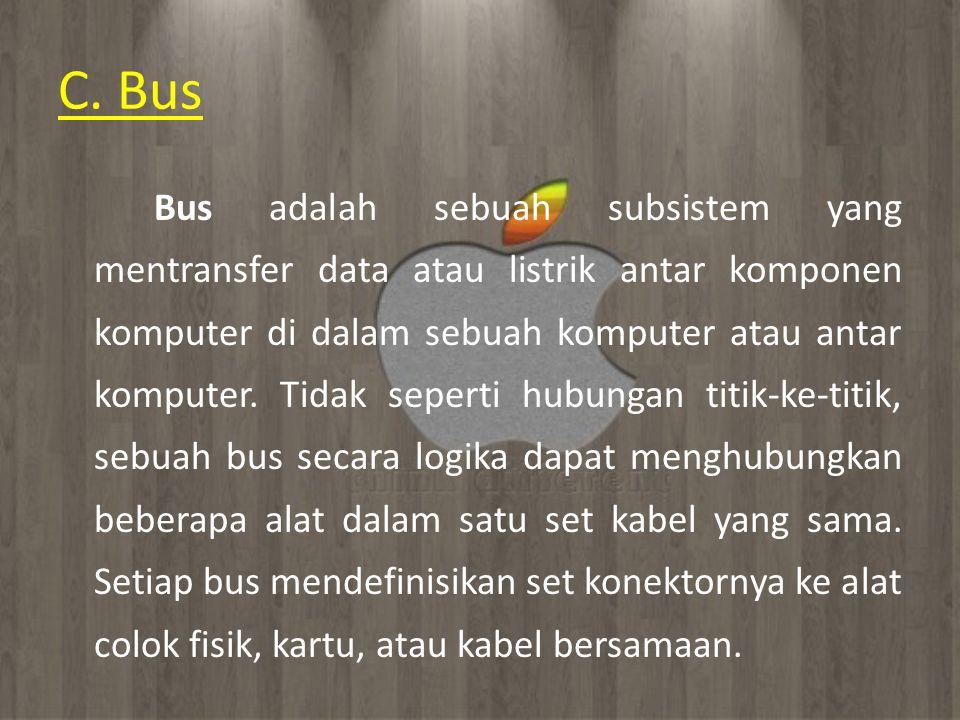 C. Bus Bus adalah sebuah subsistem yang mentransfer data atau listrik antar komponen komputer di dalam sebuah komputer atau antar komputer. Tidak sepe