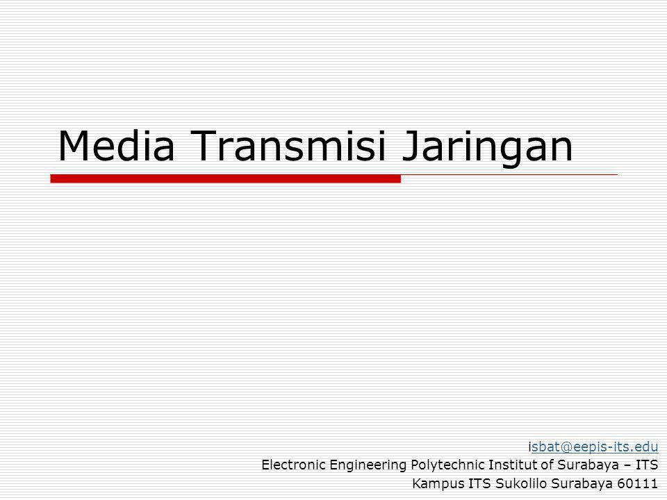 Media Transmisi Jaringan isbat@eepis-its.edusbat@eepis-its.edu Electronic Engineering Polytechnic Institut of Surabaya – ITS Kampus ITS Sukolilo Surabaya 60111