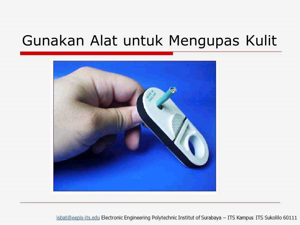 isbat@eepis-its.eduisbat@eepis-its.edu Electronic Engineering Polytechnic Institut of Surabaya – ITS Kampus ITS Sukolilo 60111 isbat@eepis-its.edu Gunakan Alat untuk Mengupas Kulit
