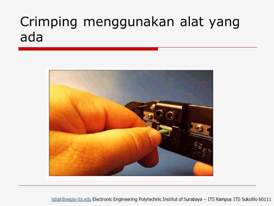 isbat@eepis-its.eduisbat@eepis-its.edu Electronic Engineering Polytechnic Institut of Surabaya – ITS Kampus ITS Sukolilo 60111 isbat@eepis-its.edu Crimping menggunakan alat yang ada