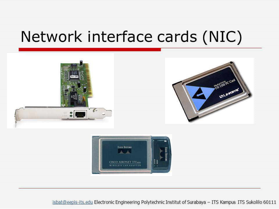 isbat@eepis-its.eduisbat@eepis-its.edu Electronic Engineering Polytechnic Institut of Surabaya – ITS Kampus ITS Sukolilo 60111 isbat@eepis-its.edu Network interface cards (NIC)