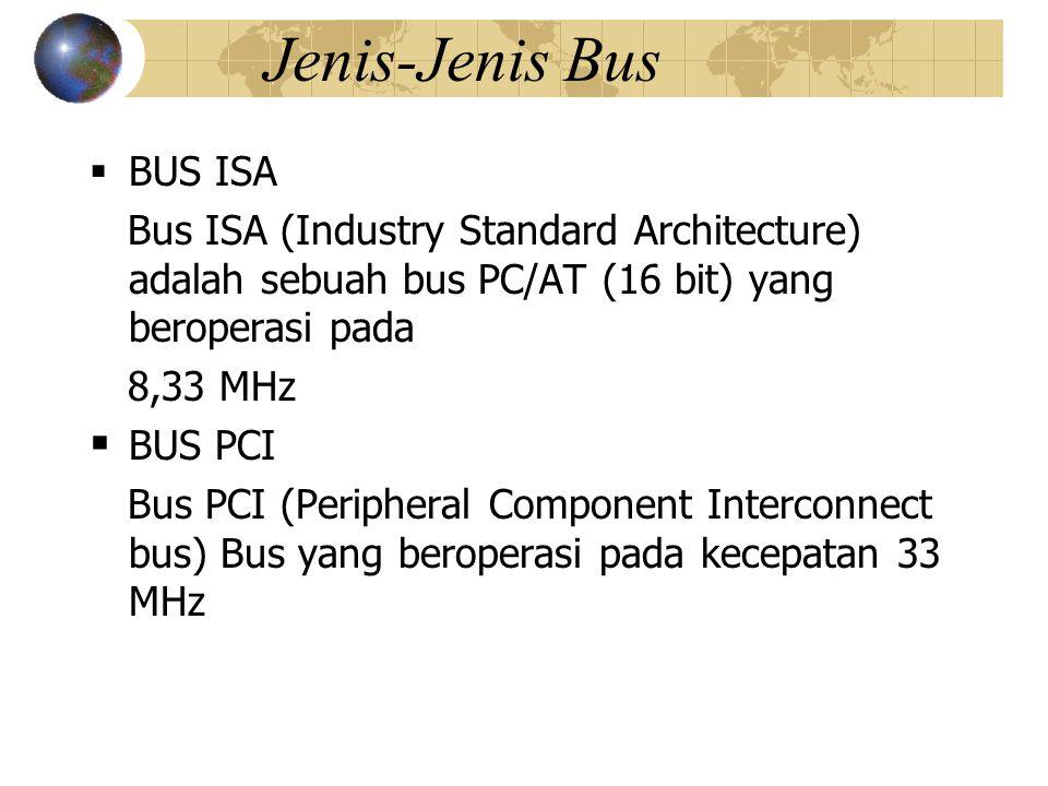 Lanjutan Jenis-Jenis BUS  BUS Seri Universal Sebuah bus standart yang disepakati bersama oleh tujuh perusahaan untuk digunakan pada peralatan berkecepatan rendah