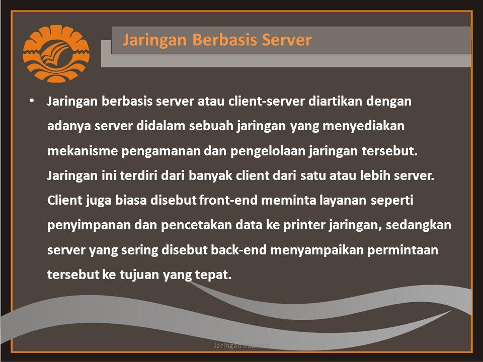 Jaringan Berbasis Server • Jaringan berbasis server atau client-server diartikan dengan adanya server didalam sebuah jaringan yang menyediakan mekanisme pengamanan dan pengelolaan jaringan tersebut.