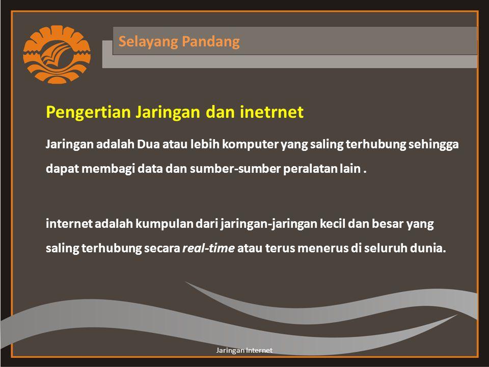 Selayang Pandang Pengertian Jaringan dan inetrnet Jaringan adalah Dua atau lebih komputer yang saling terhubung sehingga dapat membagi data dan sumber-sumber peralatan lain.