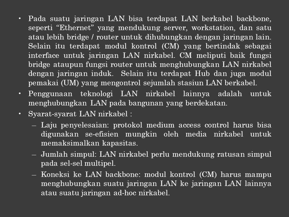 •Pada suatu jaringan LAN bisa terdapat LAN berkabel backbone, seperti Ethernet yang mendukung server, workstation, dan satu atau lebih bridge / router untuk dihubungkan dengan jaringan lain.