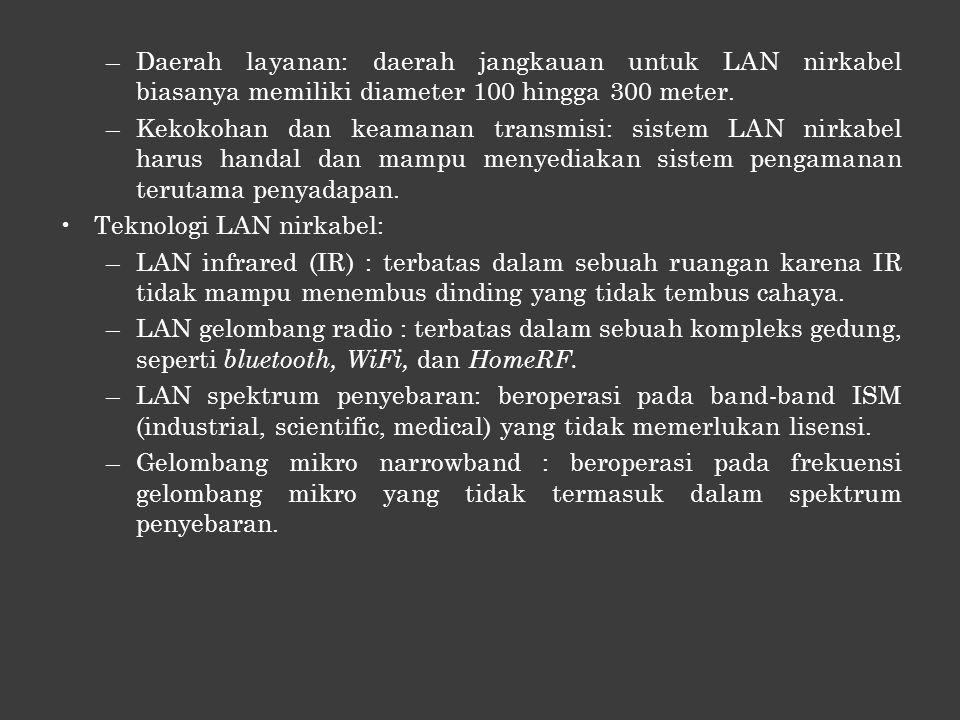 –Daerah layanan: daerah jangkauan untuk LAN nirkabel biasanya memiliki diameter 100 hingga 300 meter.