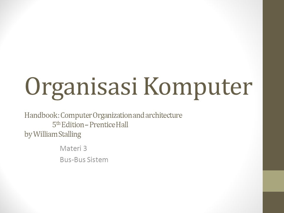 Organisasi Komputer Handbook : Computer Organization and architecture 5 th Edition – Prentice Hall by William Stalling Materi 3 Bus-Bus Sistem