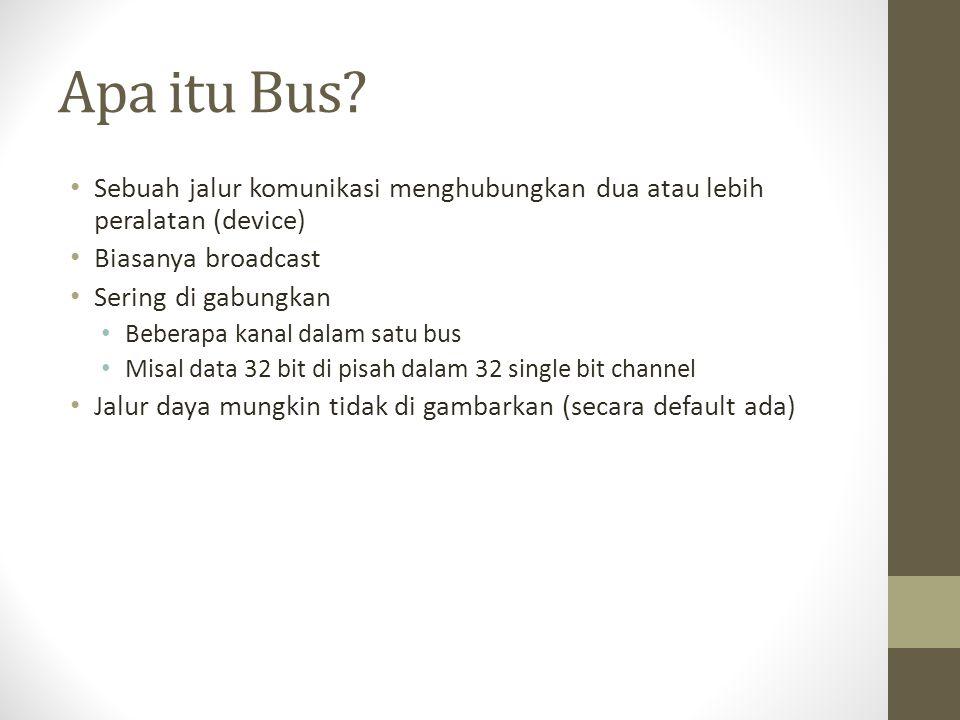 Apa itu Bus? • Sebuah jalur komunikasi menghubungkan dua atau lebih peralatan (device) • Biasanya broadcast • Sering di gabungkan • Beberapa kanal dal