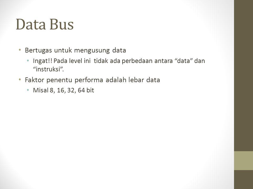 """Data Bus • Bertugas untuk mengusung data • Ingat!! Pada level ini tidak ada perbedaan antara """"data"""" dan """"instruksi"""". • Faktor penentu performa adalah"""