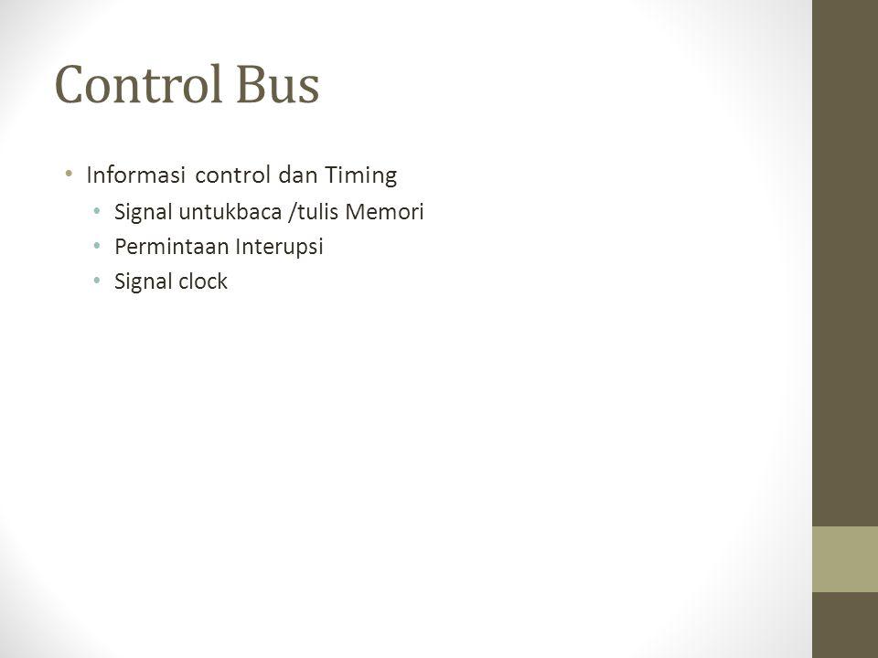 Control Bus • Informasi control dan Timing • Signal untukbaca /tulis Memori • Permintaan Interupsi • Signal clock