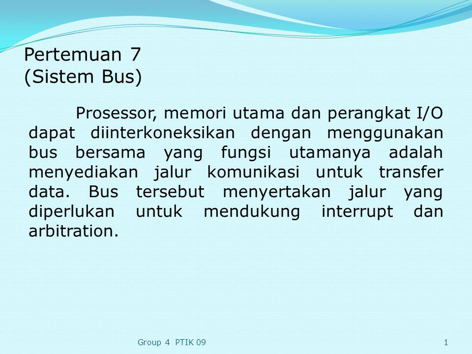 Pertemuan 7 (Sistem Bus) Prosessor, memori utama dan perangkat I/O dapat diinterkoneksikan dengan menggunakan bus bersama yang fungsi utamanya adalah menyediakan jalur komunikasi untuk transfer data.