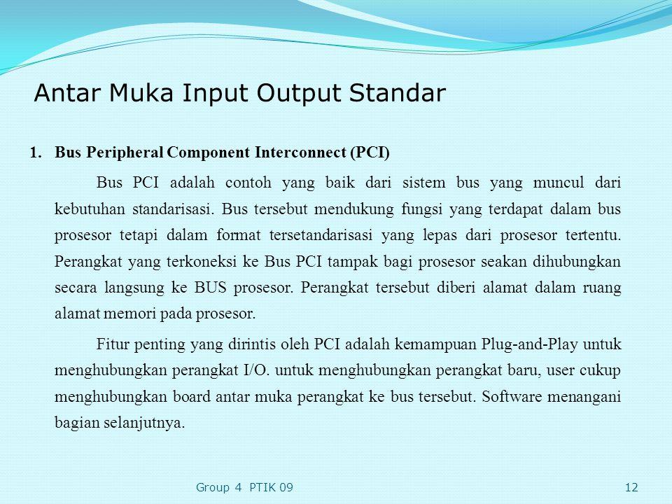 Antar Muka Input Output Standar 1.Bus Peripheral Component Interconnect (PCI) Bus PCI adalah contoh yang baik dari sistem bus yang muncul dari kebutuhan standarisasi.