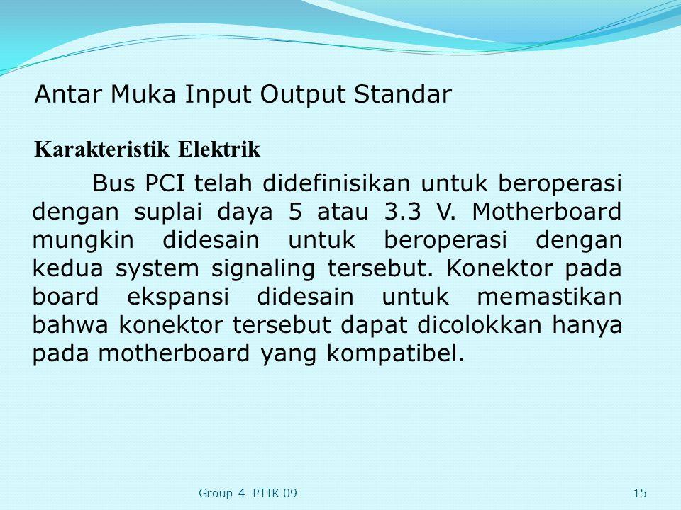 Antar Muka Input Output Standar Karakteristik Elektrik Bus PCI telah didefinisikan untuk beroperasi dengan suplai daya 5 atau 3.3 V.