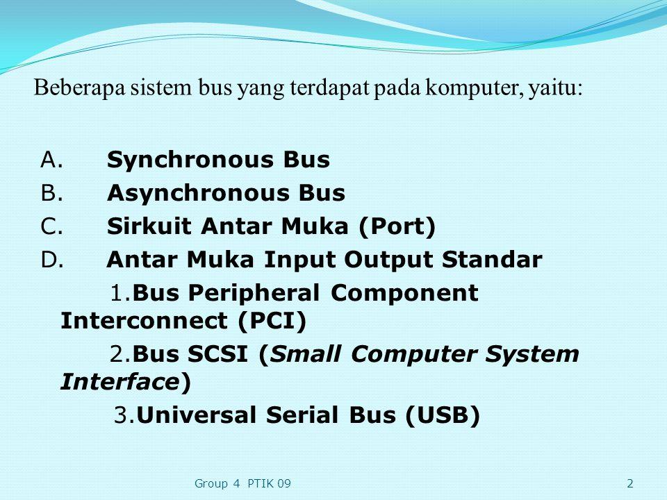 Beberapa sistem bus yang terdapat pada komputer, yaitu: A.Synchronous Bus B.Asynchronous Bus C.Sirkuit Antar Muka (Port) D.