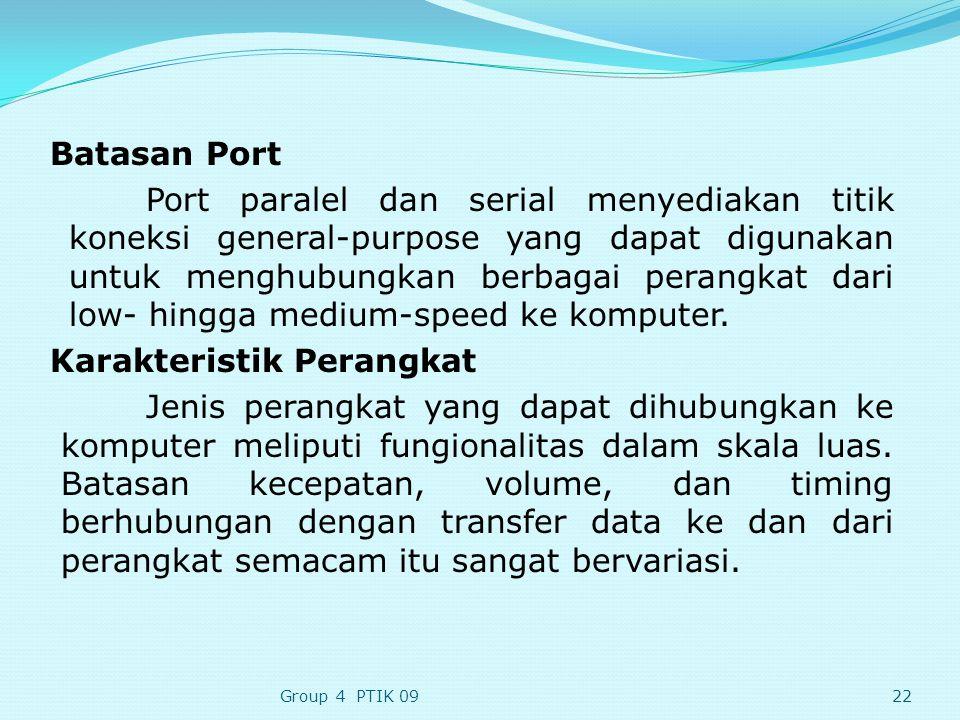 Batasan Port Port paralel dan serial menyediakan titik koneksi general-purpose yang dapat digunakan untuk menghubungkan berbagai perangkat dari low- hingga medium-speed ke komputer.