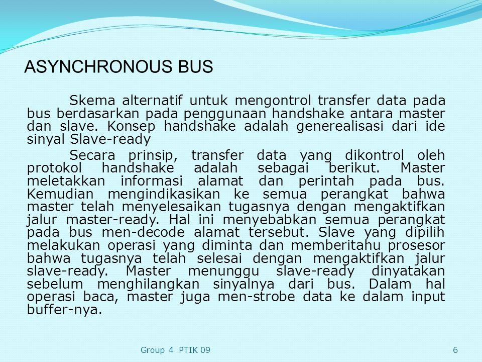 ASYNCHRONOUS BUS Skema alternatif untuk mengontrol transfer data pada bus berdasarkan pada penggunaan handshake antara master dan slave.