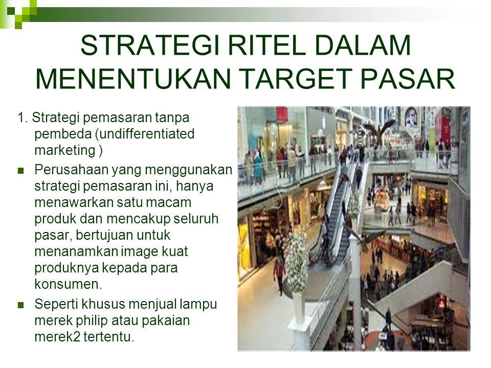 STRATEGI RITEL DALAM MENENTUKAN TARGET PASAR 1. Strategi pemasaran tanpa pembeda (undifferentiated marketing )  Perusahaan yang menggunakan strategi