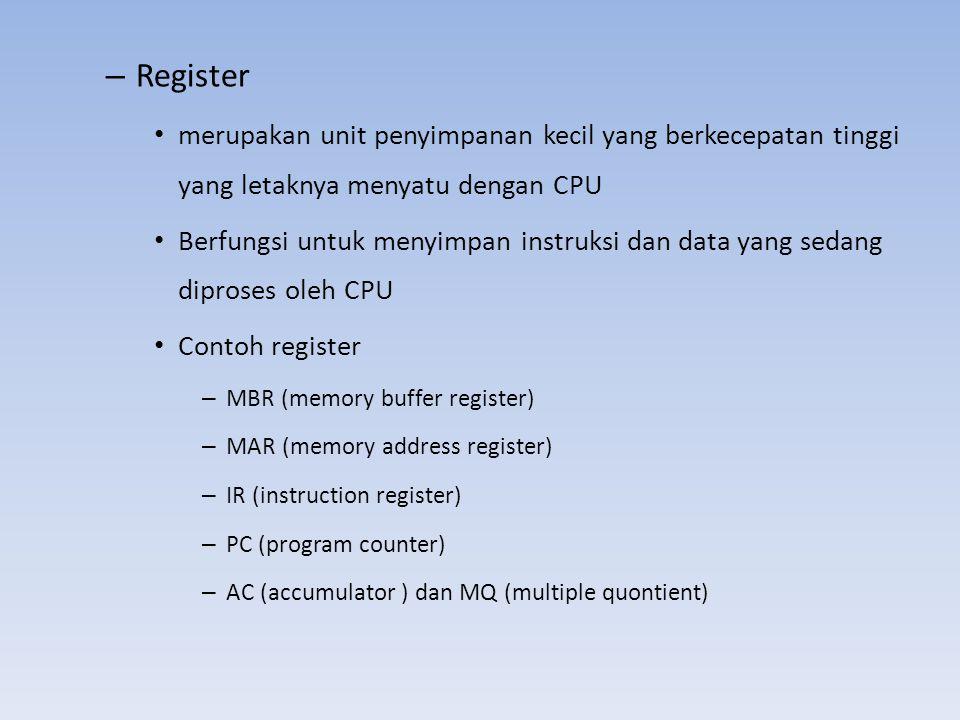 – Register • merupakan unit penyimpanan kecil yang berkecepatan tinggi yang letaknya menyatu dengan CPU • Berfungsi untuk menyimpan instruksi dan data