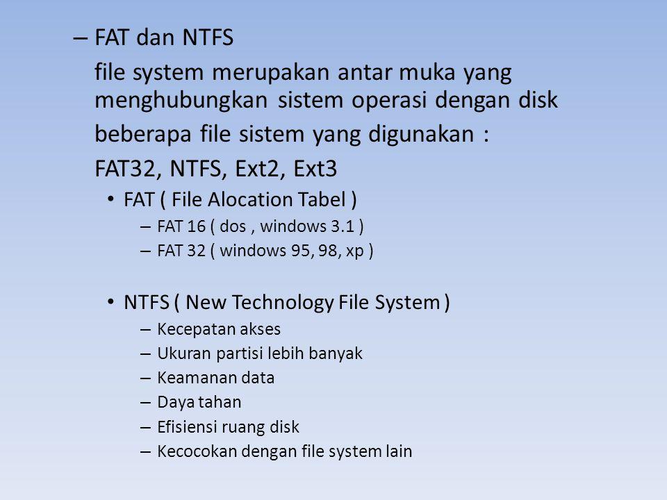 – FAT dan NTFS file system merupakan antar muka yang menghubungkan sistem operasi dengan disk beberapa file sistem yang digunakan : FAT32, NTFS, Ext2,