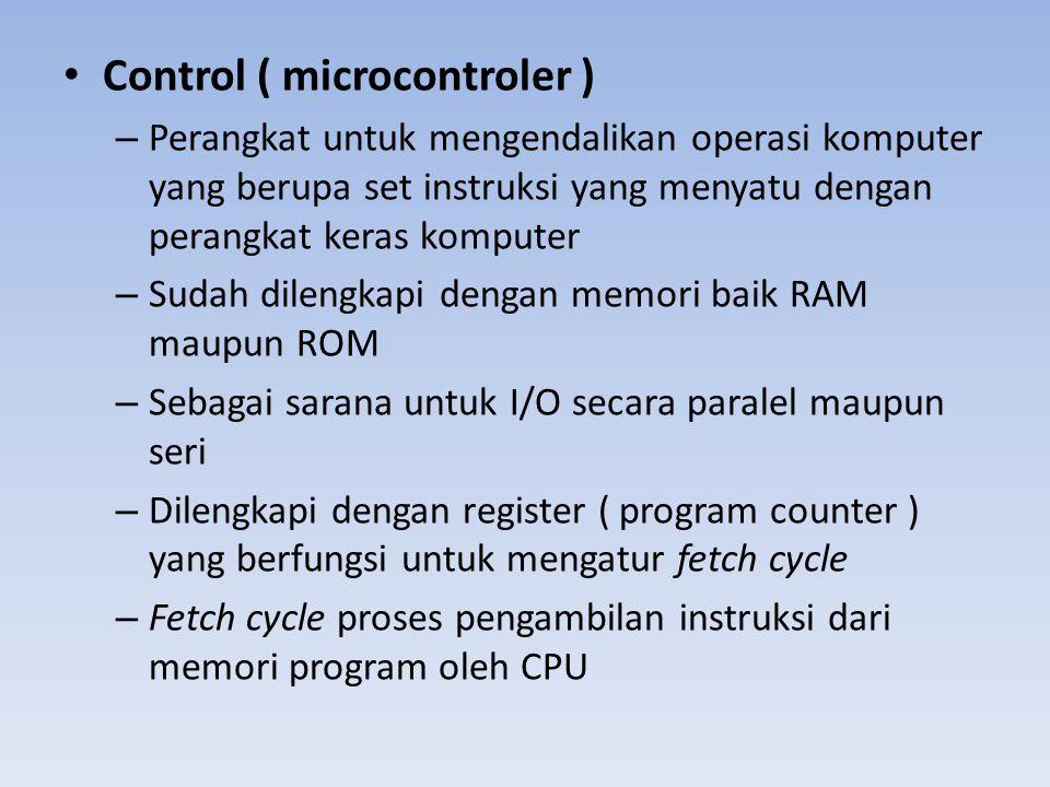 • Control ( microcontroler ) – Perangkat untuk mengendalikan operasi komputer yang berupa set instruksi yang menyatu dengan perangkat keras komputer –
