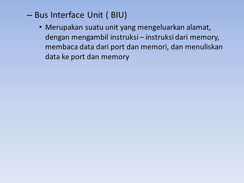 – Bus Interface Unit ( BIU) • Merupakan suatu unit yang mengeluarkan alamat, dengan mengambil instruksi – instruksi dari memory, membaca data dari por