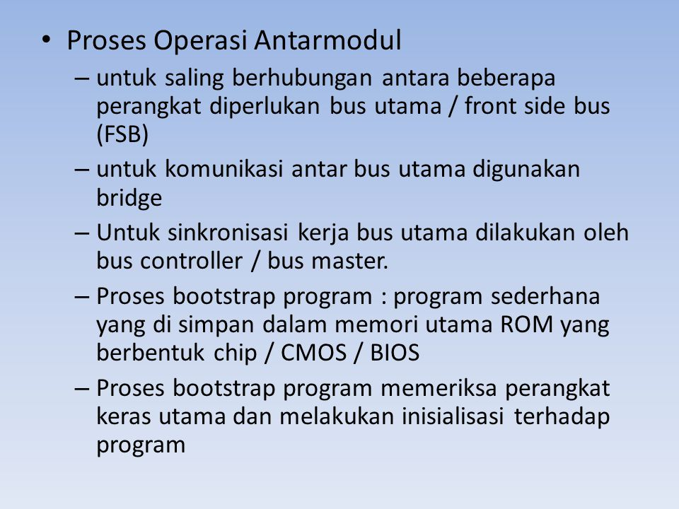– Sistem Bus jalur transfer data yang menghubungkan setiap perangkat komputer BUS dalam sistem microprosesor terdiri atas : • Data bus • Address bus • Control bus CPU (alu, register, and control ) Memory INPUT / OUTPUT Data Bus Address Bus Control Bus
