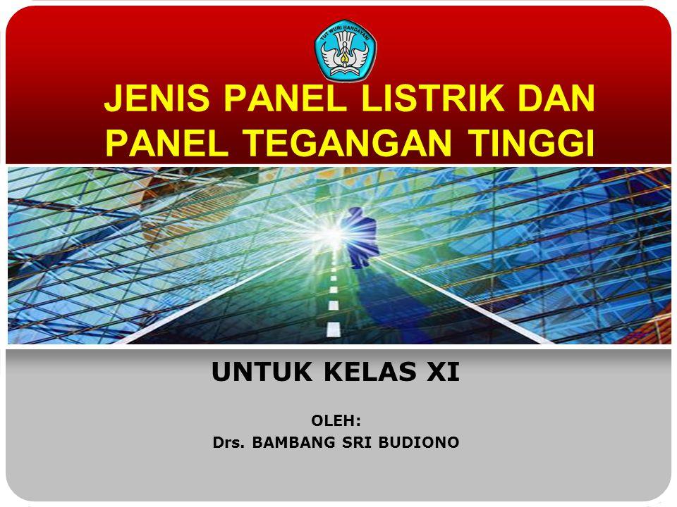 UNTUK KELAS XI OLEH: Drs. BAMBANG SRI BUDIONO JENIS PANEL LISTRIK DAN PANEL TEGANGAN TINGGI