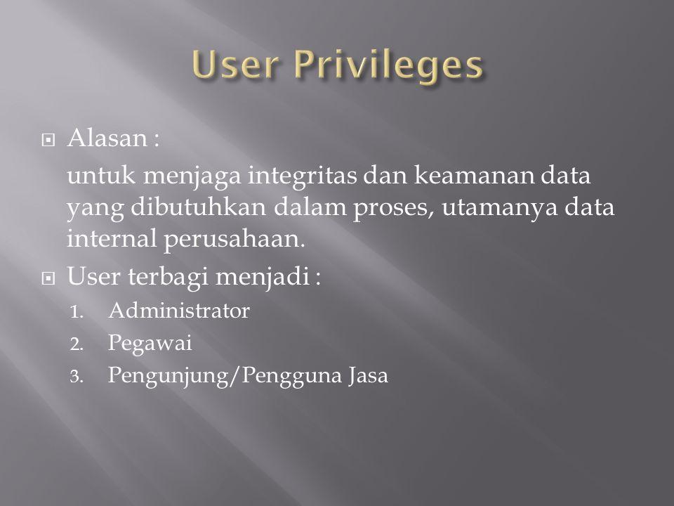  Alasan : untuk menjaga integritas dan keamanan data yang dibutuhkan dalam proses, utamanya data internal perusahaan.  User terbagi menjadi : 1. Adm