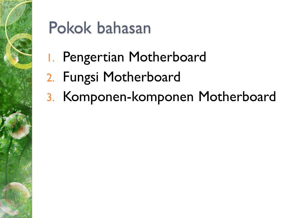 Motherboard  Merupakan adalah papan di mana komponen- komponen komputer ditancapkan dan dapat saling berhubungan  Merupakan pusat sumber daya yang mengatur kerja semua komponen yang terhubung.