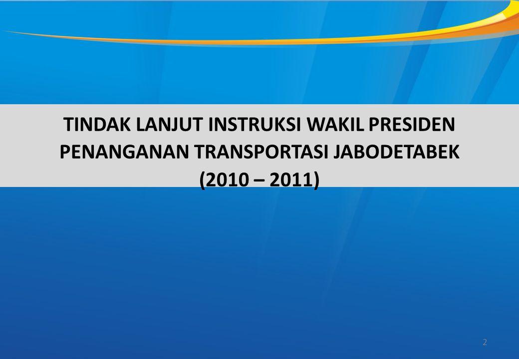 2 TINDAK LANJUT INSTRUKSI WAKIL PRESIDEN PENANGANAN TRANSPORTASI JABODETABEK (2010 – 2011)