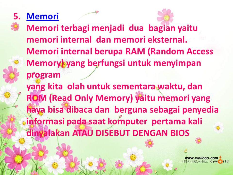 5.Memori Memori terbagi menjadi dua bagian yaitu memori internal dan memori eksternal. Memori internal berupa RAM (Random Access Memory) yang berfungs