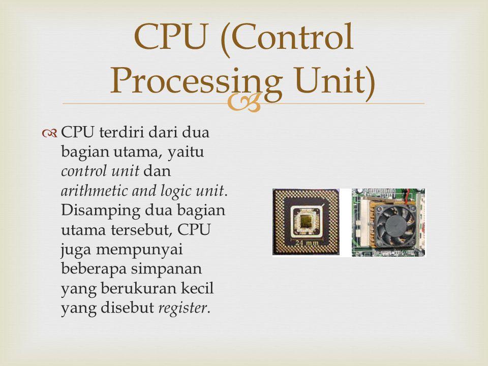  CPU (Control Processing Unit)  CPU terdiri dari dua bagian utama, yaitu control unit dan arithmetic and logic unit. Disamping dua bagian utama ters