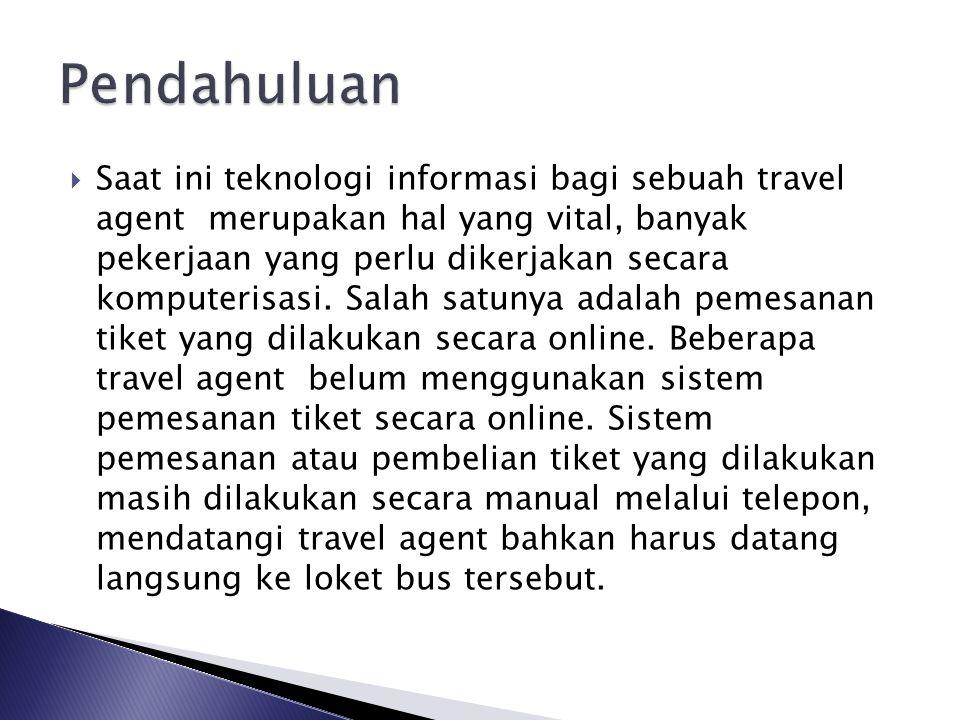  Saat ini teknologi informasi bagi sebuah travel agent merupakan hal yang vital, banyak pekerjaan yang perlu dikerjakan secara komputerisasi. Salah s