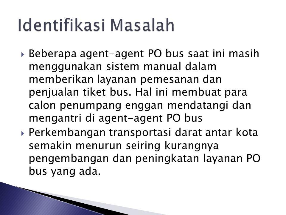  Beberapa agent-agent PO bus saat ini masih menggunakan sistem manual dalam memberikan layanan pemesanan dan penjualan tiket bus. Hal ini membuat par