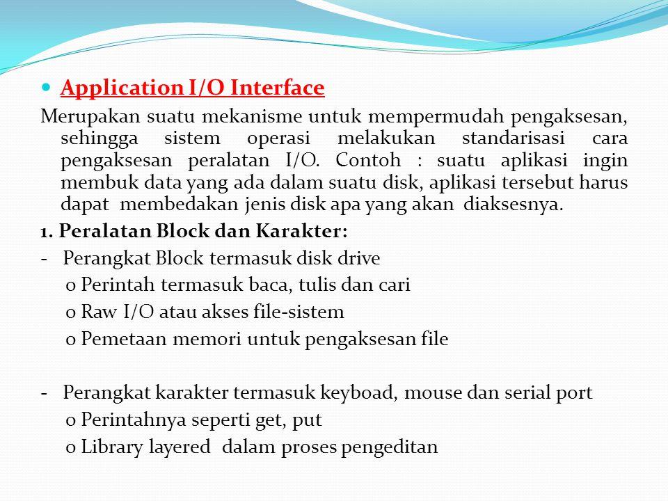  Application I/O Interface Merupakan suatu mekanisme untuk mempermudah pengaksesan, sehingga sistem operasi melakukan standarisasi cara pengaksesan p