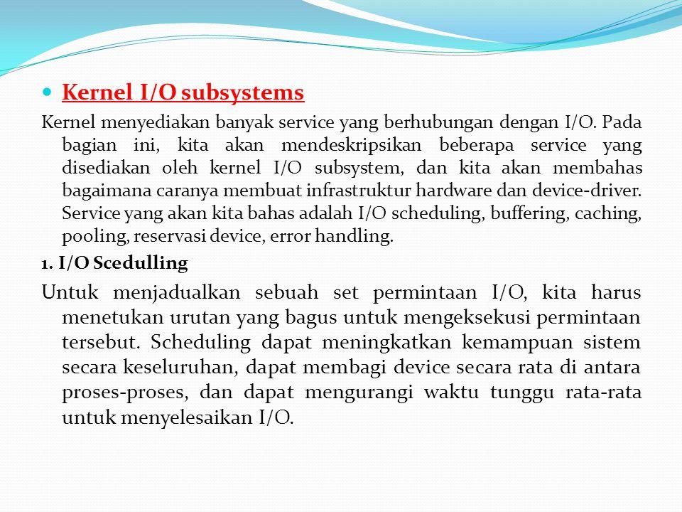  Kernel I/O subsystems Kernel menyediakan banyak service yang berhubungan dengan I/O. Pada bagian ini, kita akan mendeskripsikan beberapa service yan