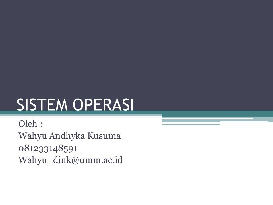 SISTEM OPERASI Oleh : Wahyu Andhyka Kusuma 081233148591 Wahyu_dink@umm.ac.id