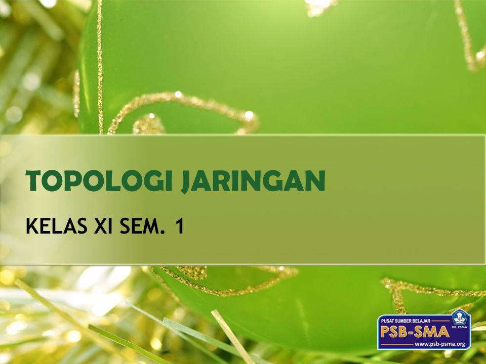 TOPOLOGI JARINGAN KELAS XI SEM. 1