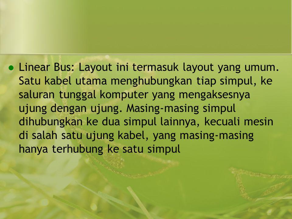  Linear Bus: Layout ini termasuk layout yang umum.