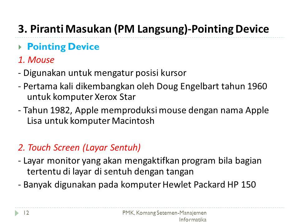 3. Piranti Masukan (PM Langsung)-Pointing Device PMK, Komang Setemen-Manajemen Informatika 12  Pointing Device 1. Mouse - Digunakan untuk mengatur po